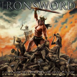 "Ironsword ""None But The..."